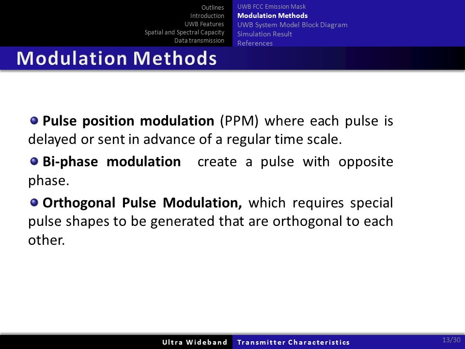 Ultra WidebandUltra WidebandTransmitter CharacteristicsTransmitter Characteristics 13/30 Pulse position modulation (PPM) where each pulse is delayed or sent in advance of a regular time scale.