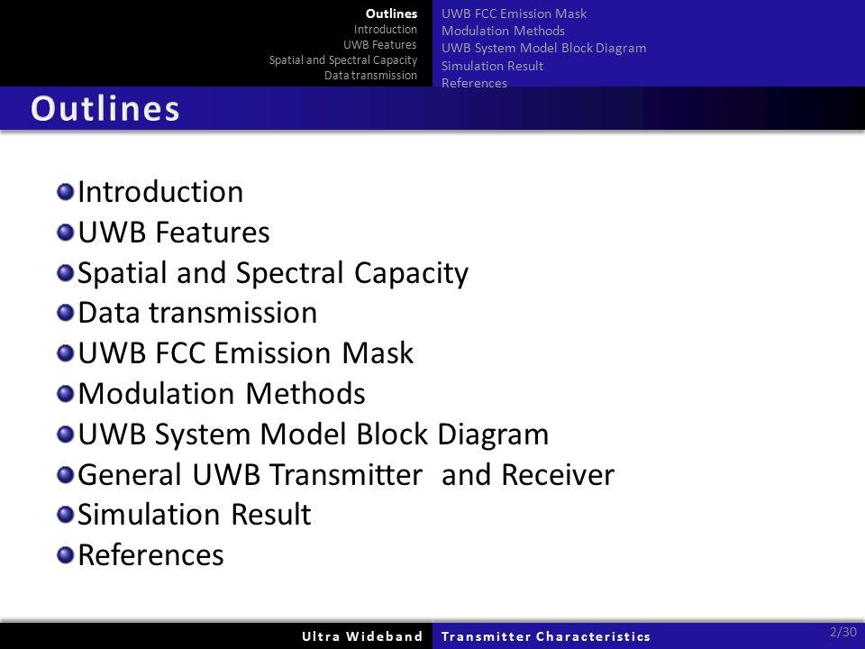 Introduction UWB Features Spatial and Spectral Capacity Data transmission UWB FCC Emission Mask Modulation Methods UWB System Model Block Diagram Gene