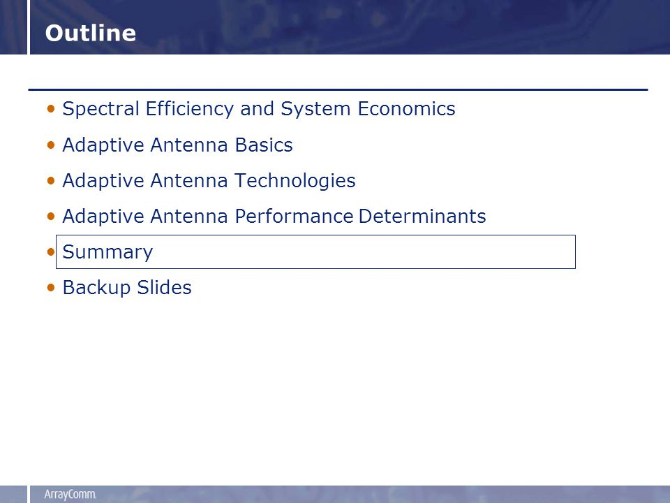Outline Spectral Efficiency and System Economics Adaptive Antenna Basics Adaptive Antenna Technologies Adaptive Antenna Performance Determinants Summary Backup Slides