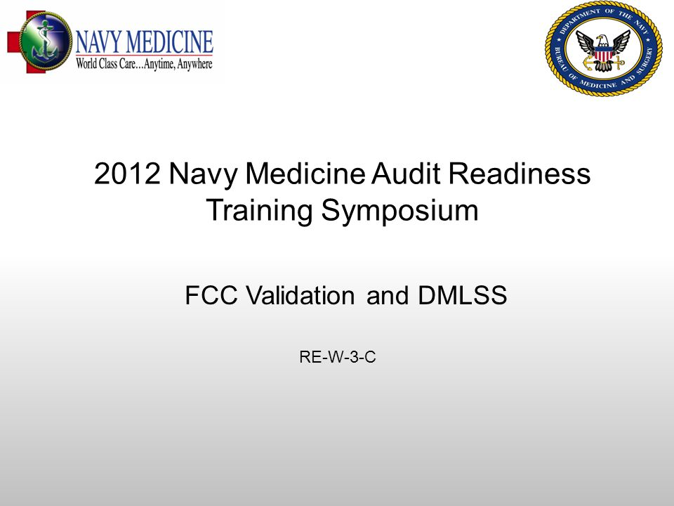 DQ MEPRS Audit Readiness FCC Validation and DMLSS RE-W-3-C 2012 Navy Medicine Audit Readiness Training Symposium