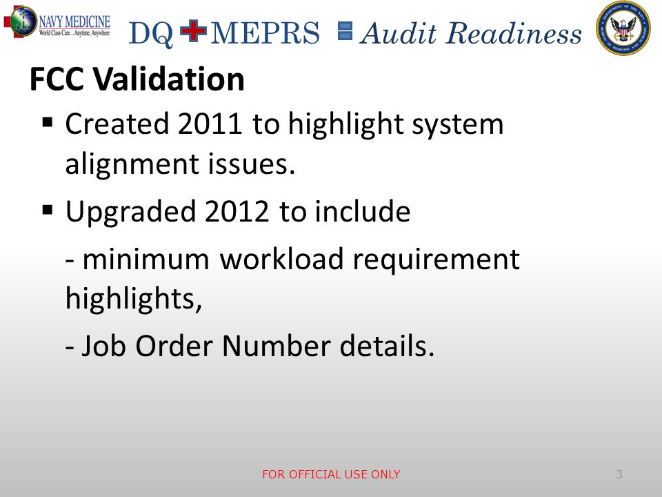 DQ MEPRS Audit Readiness FCC Validation  Created 2011 to highlight system alignment issues.  Upgraded 2012 to include - minimum workload requirement