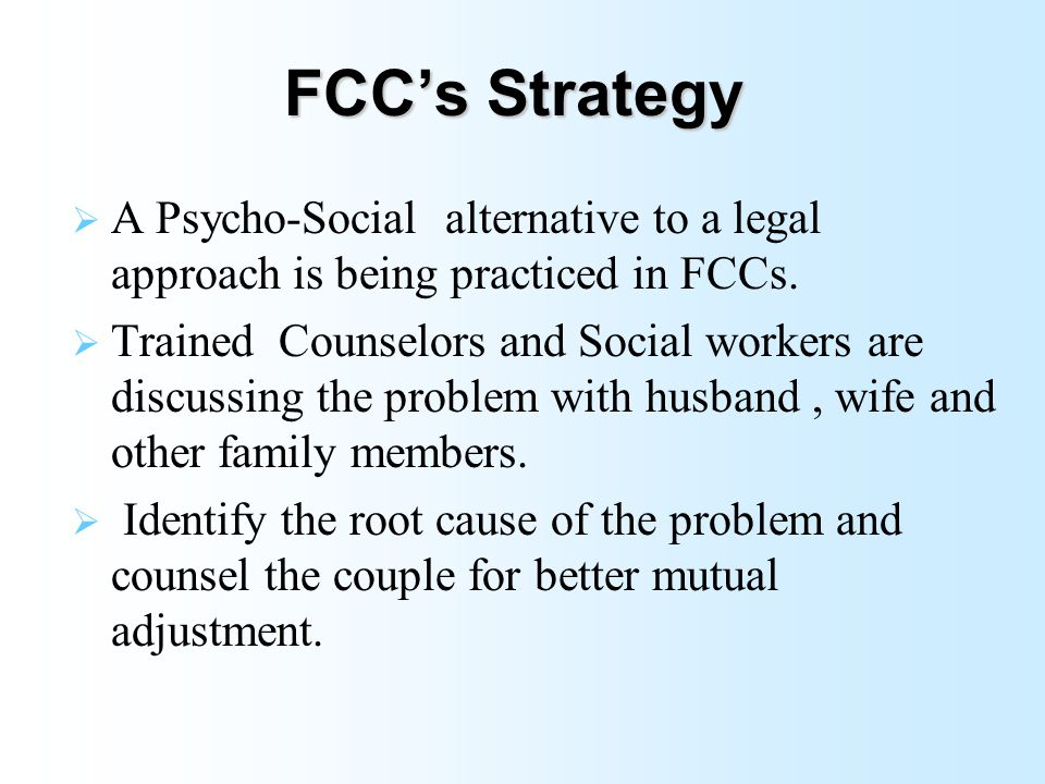 Process of Establishment of FCCs Step 4: Advocacy programs were undertaken ; Cases were referred to FCC by the Police and DWCD;Later cases began to come directly from the community Step 5: Review of the FCC after 6 months under the Chairpersonship of DIG:- Decided to establish FCCs in Chattarpur,Rewa,Panna and Sidhi (one in each district)