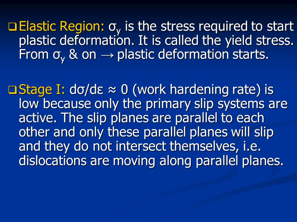  Elastic Region: σ y is the stress required to start plastic deformation. It is called the yield stress. From σ y & on → plastic deformation starts.