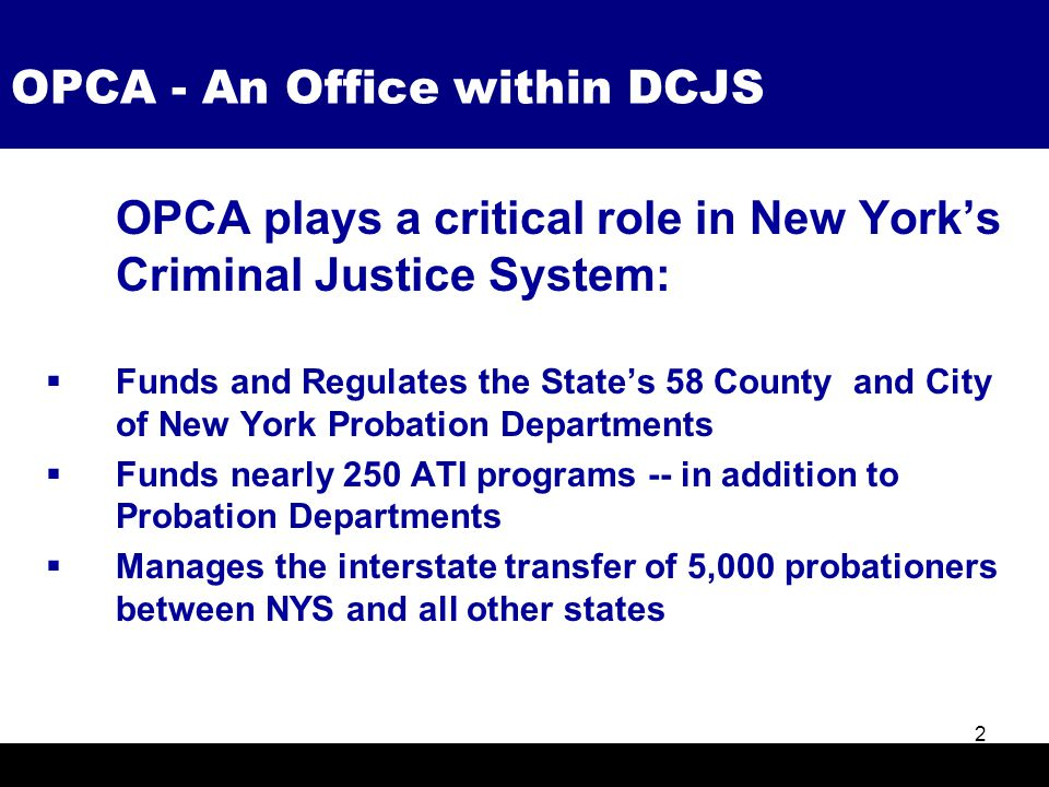 OPCA plays a critical role in New York's Criminal Justice System:  Funds and Regulates the State's 58 County and City of New York Probation Departmen