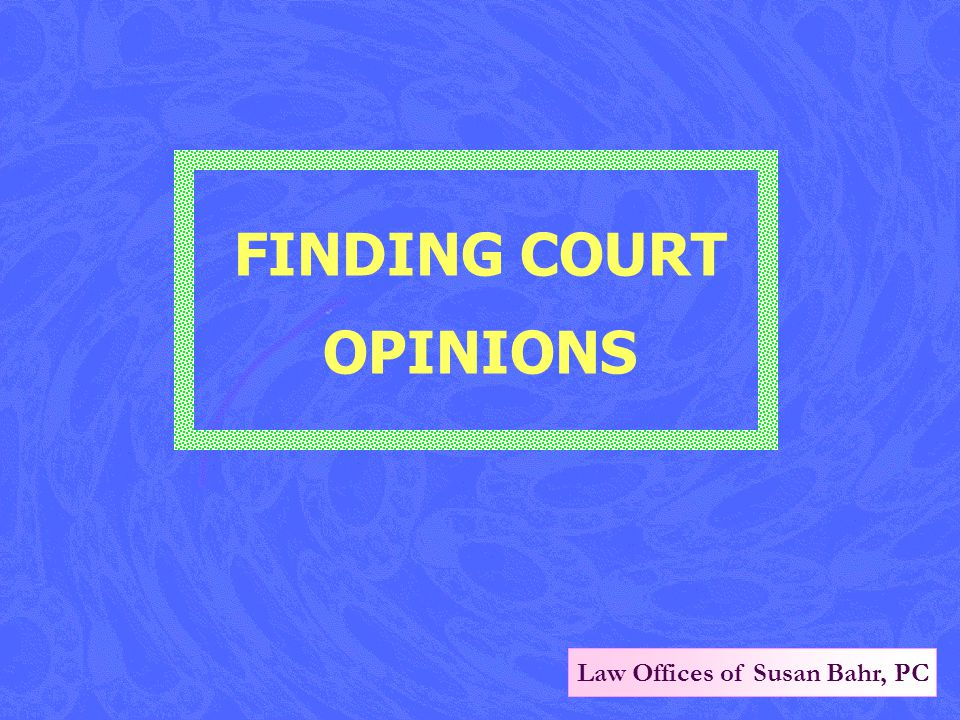 Law Offices of Susan Bahr, PC FINDING COURT OPINIONS