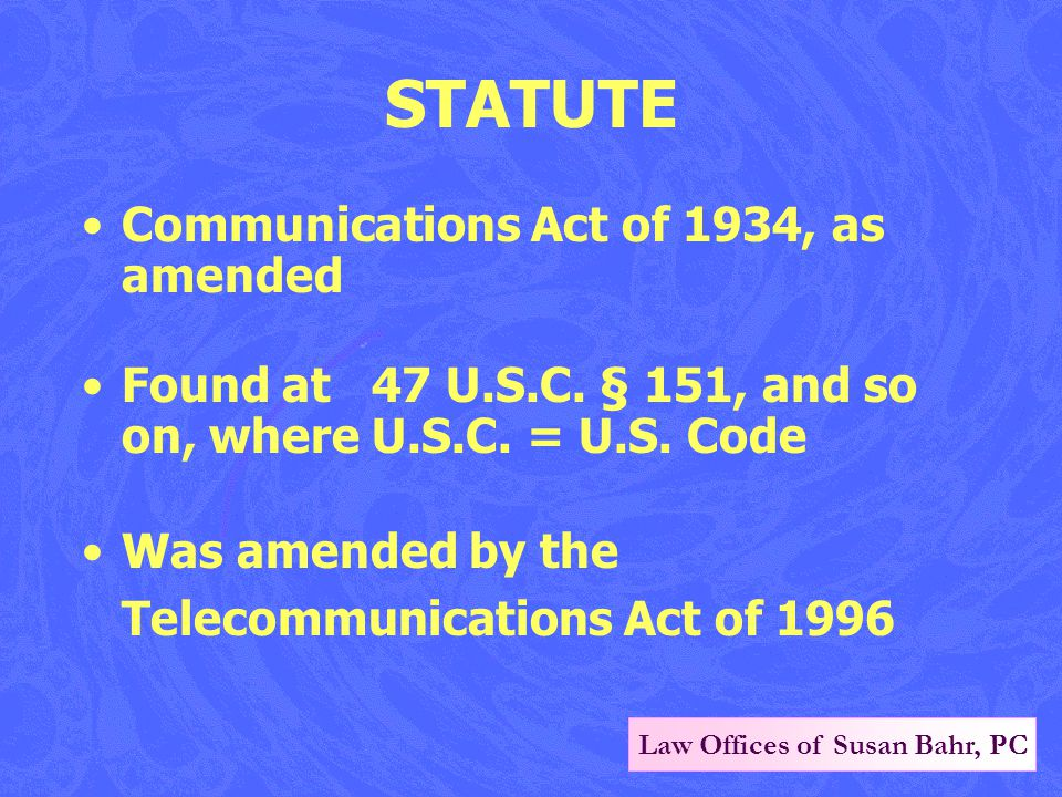 Law Offices of Susan Bahr, PC STATUTE Communications Act of 1934, as amended Found at 47 U.S.C.