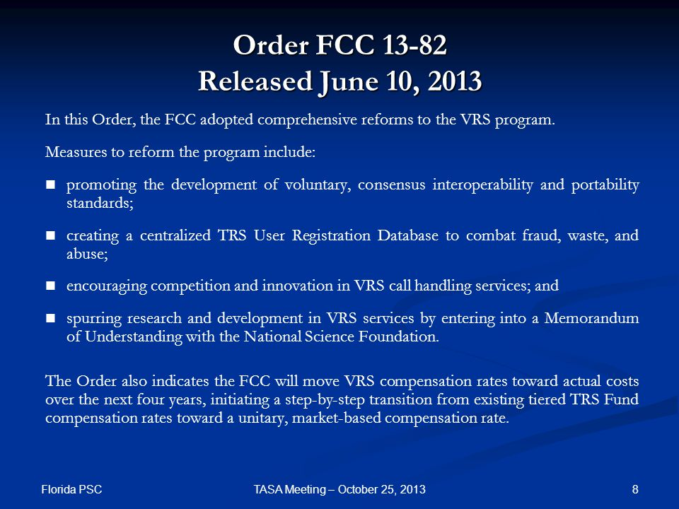 Order FCC 13-82 Released June 10, 2013 In this Order, the FCC adopted comprehensive reforms to the VRS program.