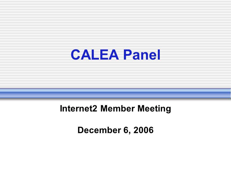 CALEA Panel Internet2 Member Meeting December 6, 2006