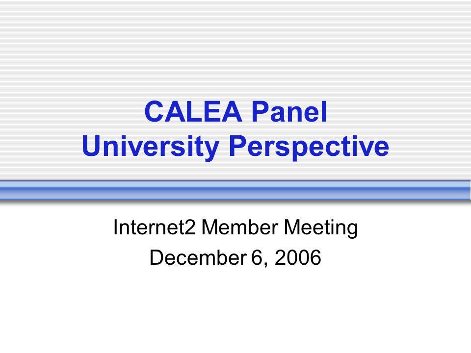 CALEA Panel University Perspective Internet2 Member Meeting December 6, 2006