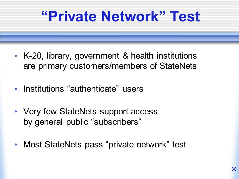 """30 """"Private Network"""" Test K-20, library, government & health institutions are primary customers/members of StateNets Institutions """"authenticate"""" users"""