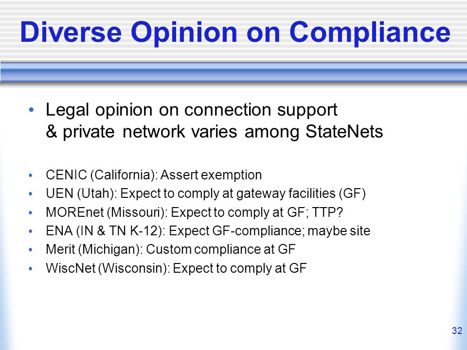 32 Diverse Opinion on Compliance Legal opinion on connection support & private network varies among StateNets CENIC (California): Assert exemption UEN