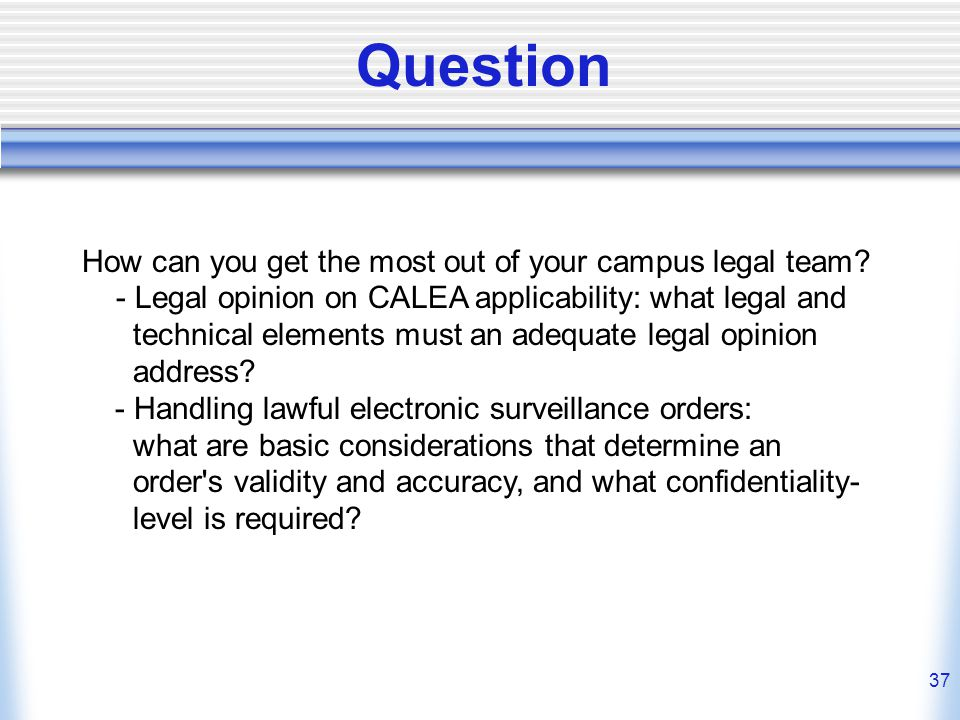 37 Question How can you get the most out of your campus legal team.
