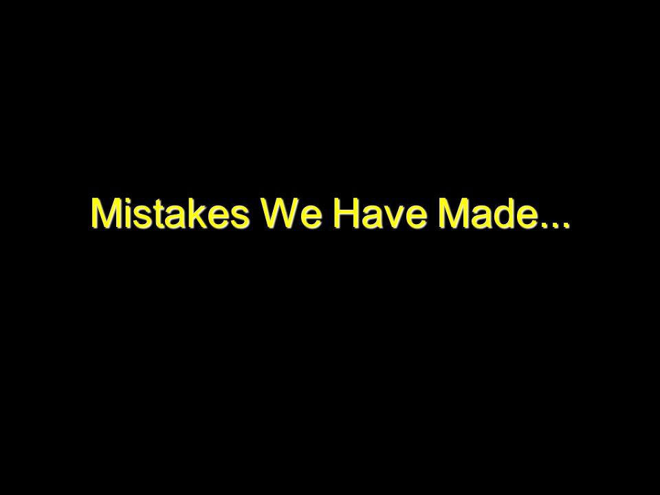 Mistakes We Have Made...