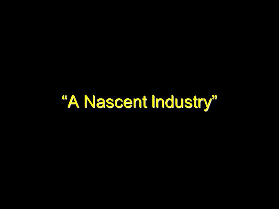 A Nascent Industry
