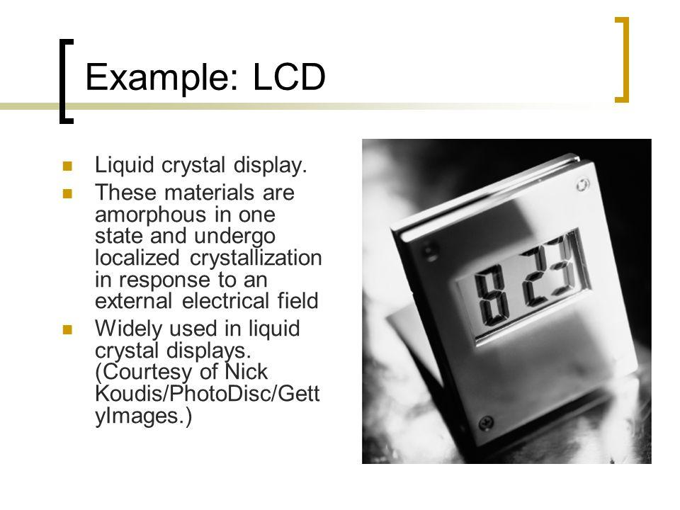 Example: LCD Liquid crystal display.