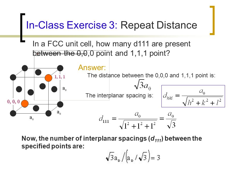 In-Class Exercise 3: Repeat Distance In a FCC unit cell, how many d111 are present between the 0,0,0 point and 1,1,1 point.