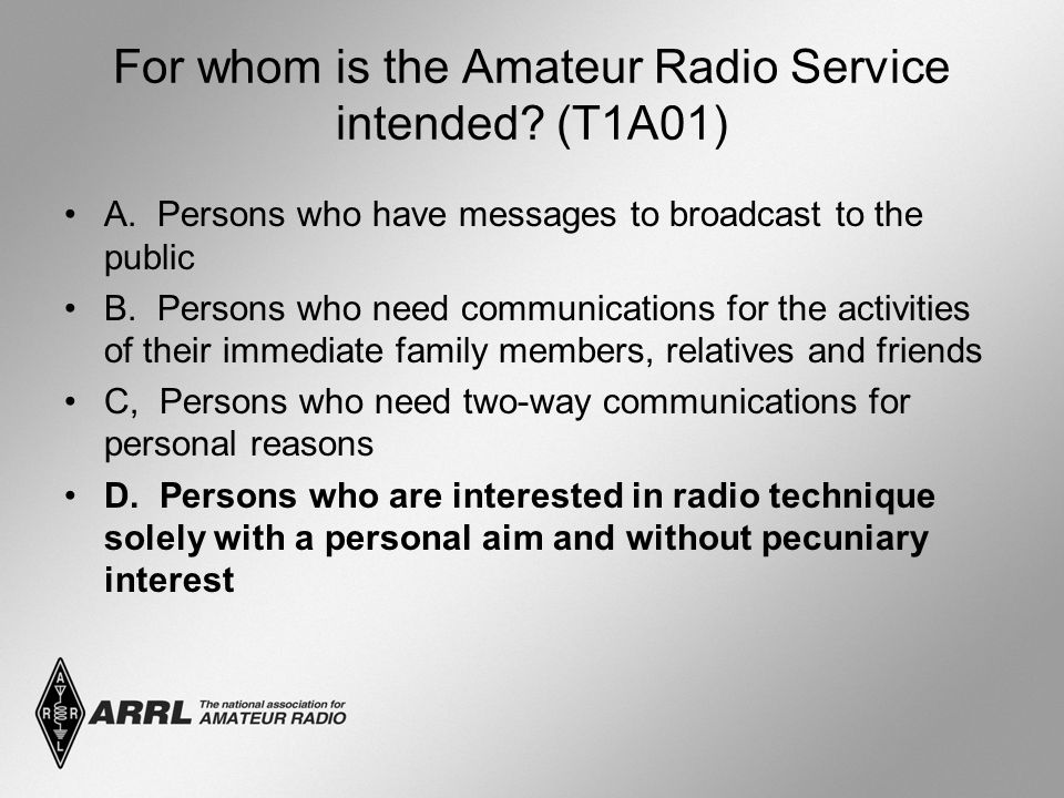 For whom is the Amateur Radio Service intended. (T1A01) A.