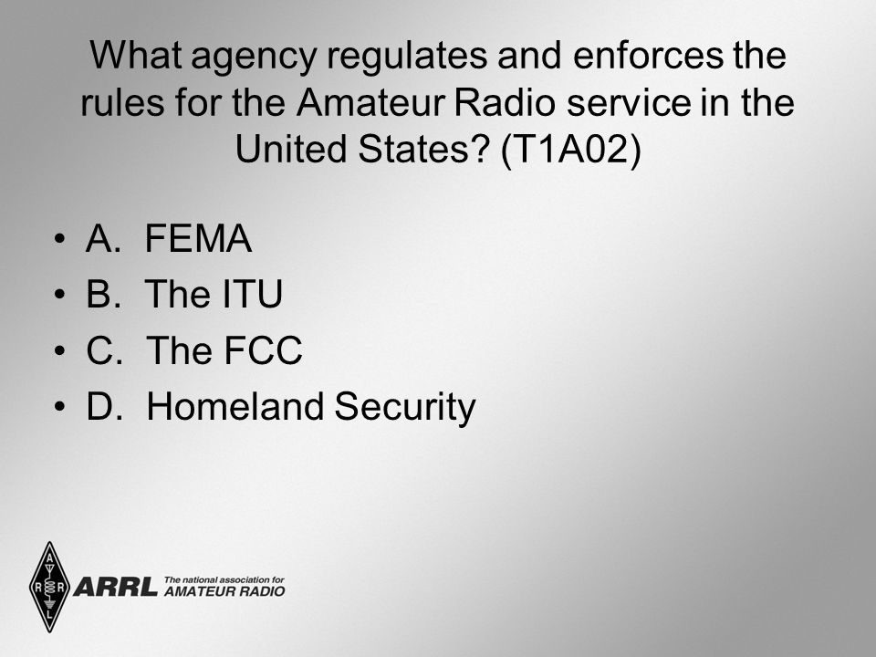What agency regulates and enforces the rules for the Amateur Radio service in the United States? (T1A02) A. FEMA B. The ITU C. The FCC D. Homeland Sec