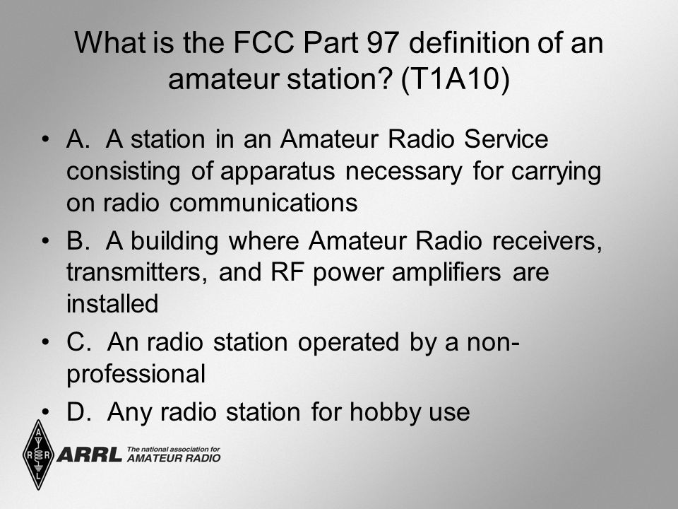 What is the FCC Part 97 definition of an amateur station? (T1A10) A. A station in an Amateur Radio Service consisting of apparatus necessary for carry