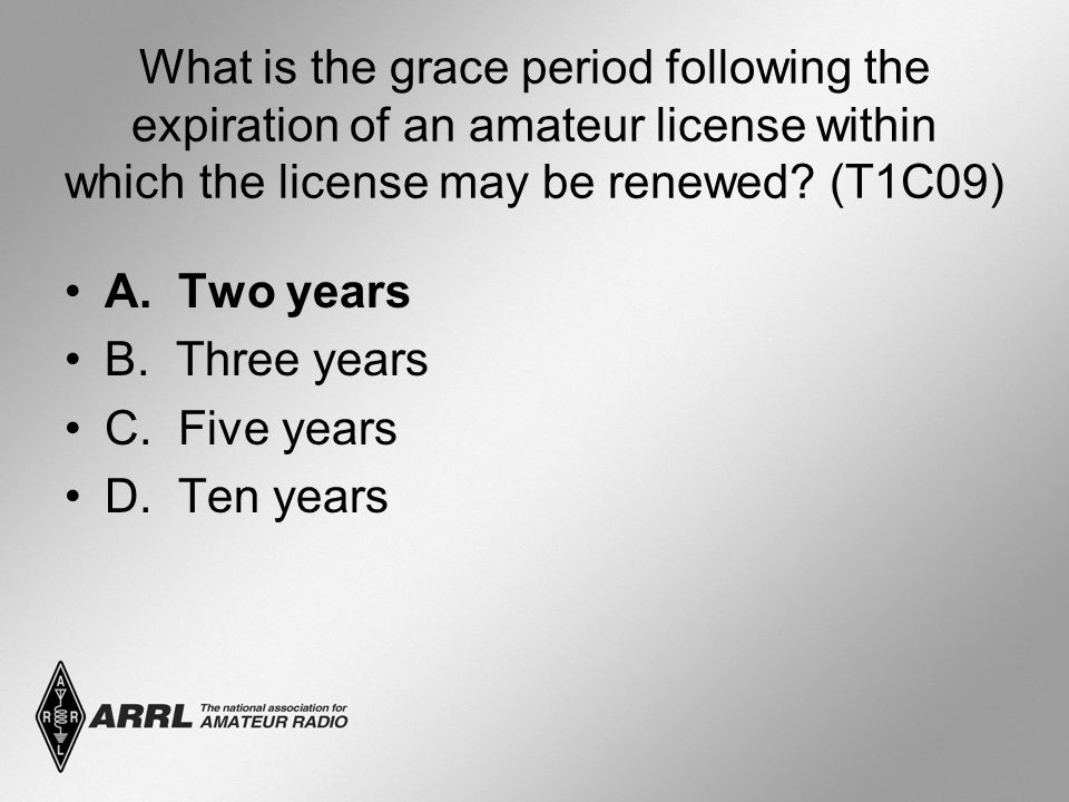 What is the grace period following the expiration of an amateur license within which the license may be renewed? (T1C09) A. Two years B. Three years C