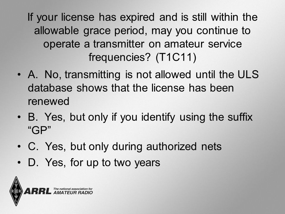 If your license has expired and is still within the allowable grace period, may you continue to operate a transmitter on amateur service frequencies?
