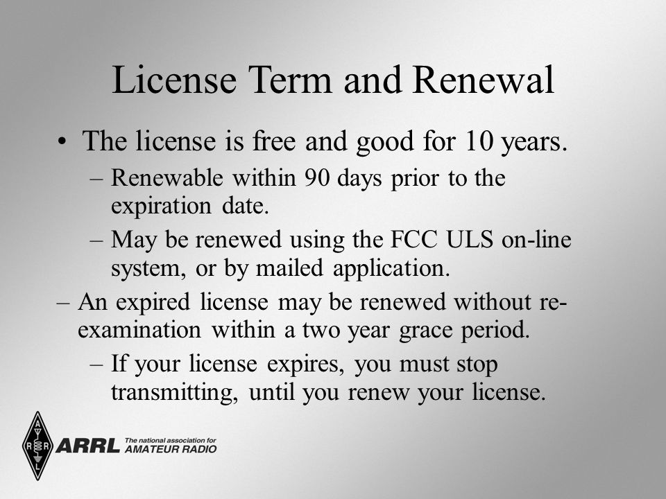 License Term and Renewal The license is free and good for 10 years. –Renewable within 90 days prior to the expiration date. –May be renewed using the
