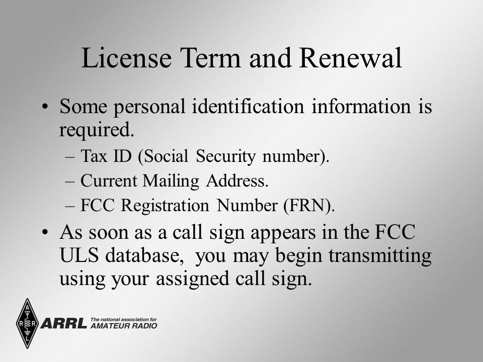 Responsibilities of Licensure Prevent unauthorized operation of your station.