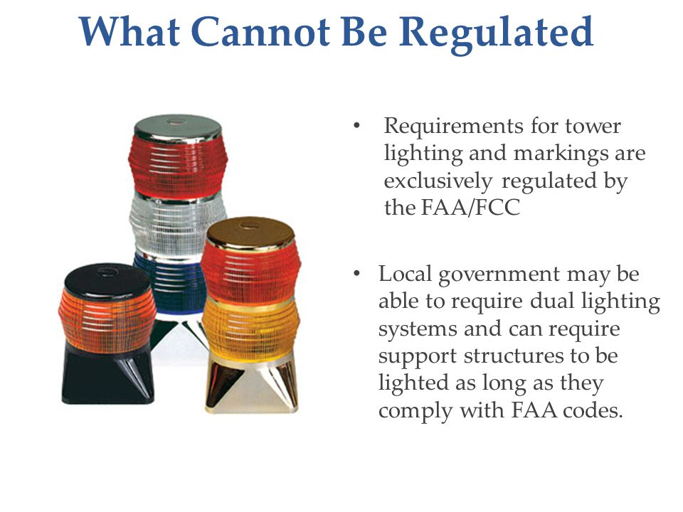 Requirements for tower lighting and markings are exclusively regulated by the FAA/FCC Local government may be able to require dual lighting systems an