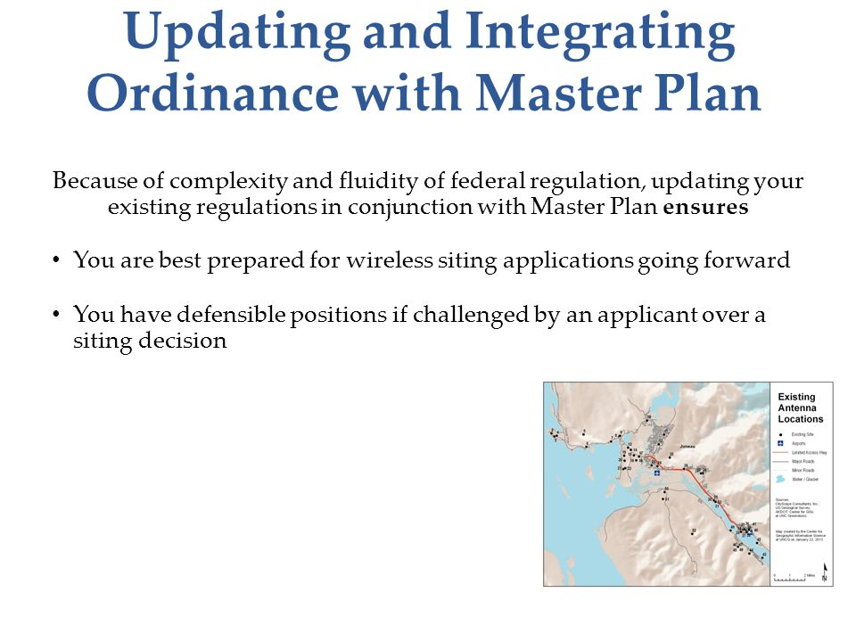 Updating and Integrating Ordinance with Master Plan Because of complexity and fluidity of federal regulation, updating your existing regulations in co