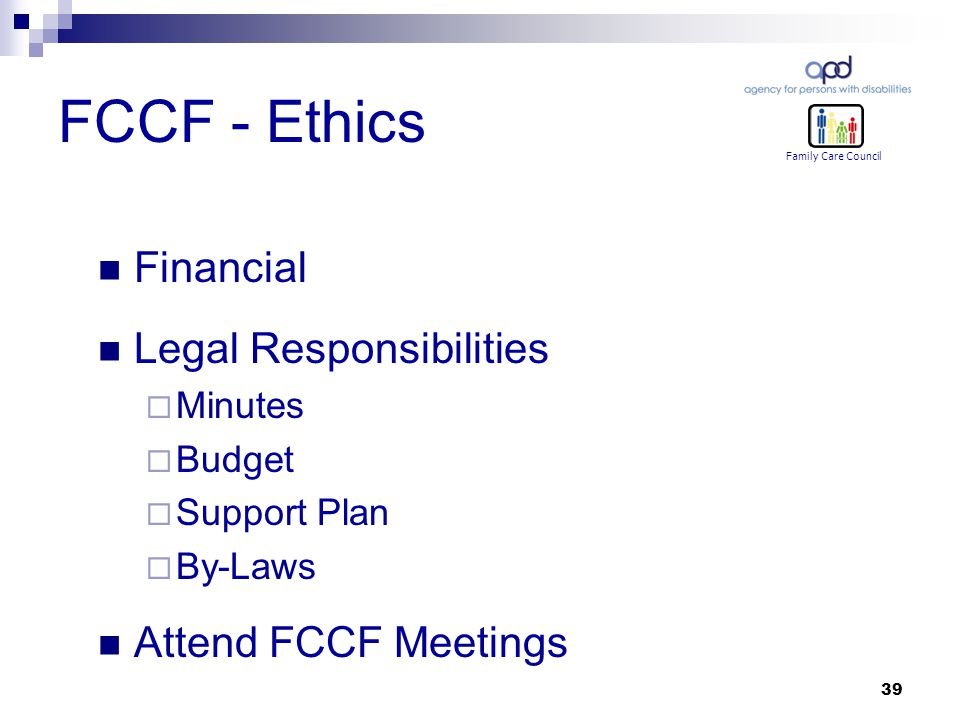 39 FCCF - Ethics Family Care Council Financial Legal Responsibilities  Minutes  Budget  Support Plan  By-Laws Attend FCCF Meetings