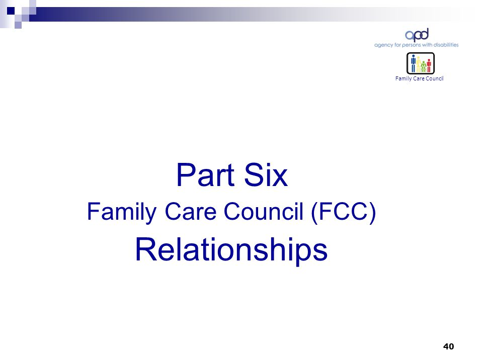 40 Part Six Family Care Council (FCC) Relationships Family Care Council