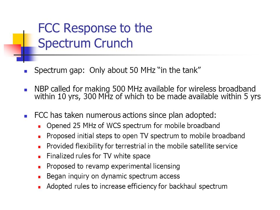"FCC Response to the Spectrum Crunch Spectrum gap: Only about 50 MHz ""in the tank"" NBP called for making 500 MHz available for wireless broadband withi"