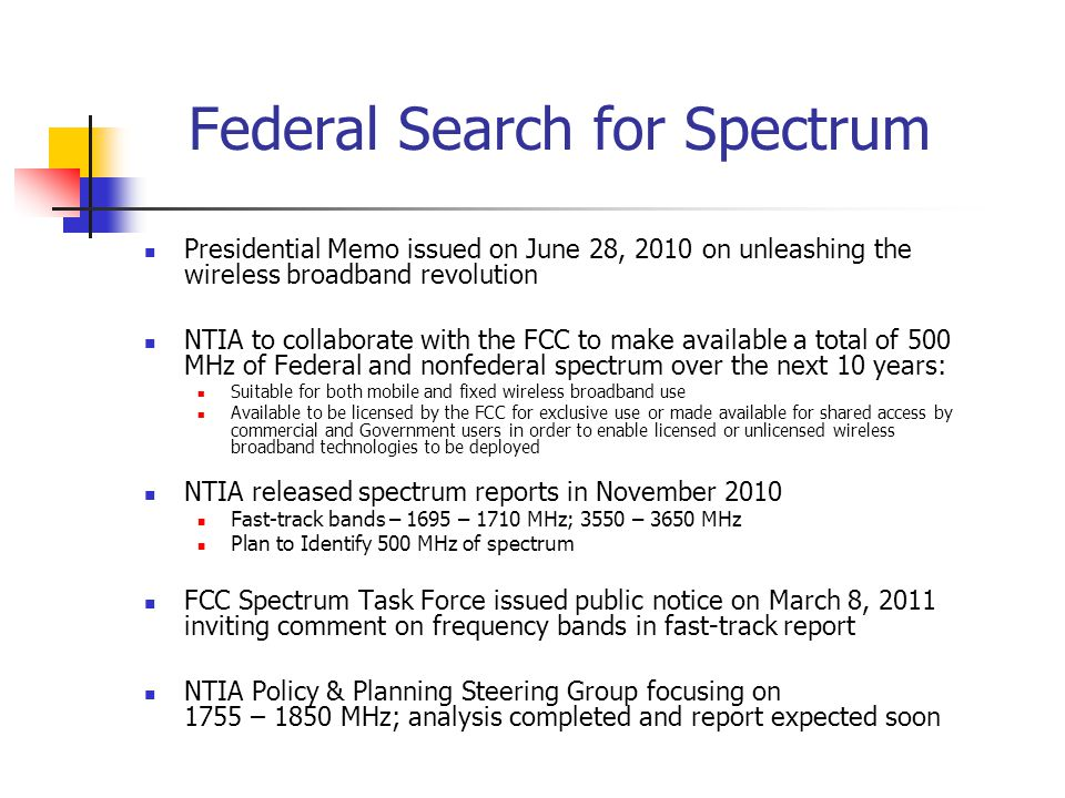 Federal Search for Spectrum Presidential Memo issued on June 28, 2010 on unleashing the wireless broadband revolution NTIA to collaborate with the FCC