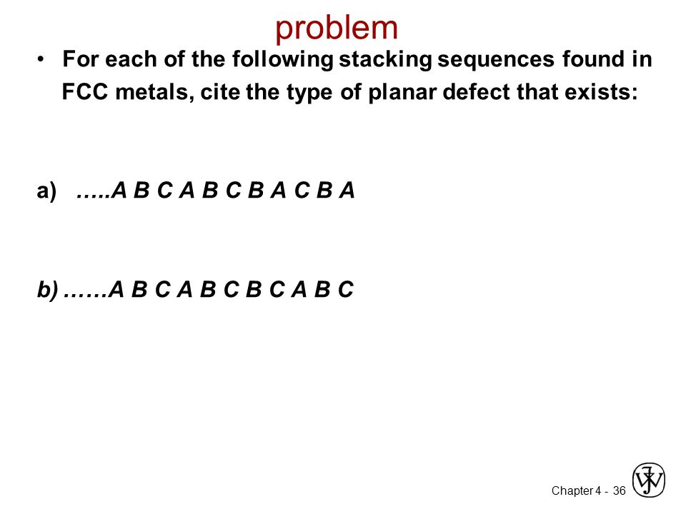 Chapter 4 - problem For each of the following stacking sequences found in FCC metals, cite the type of planar defect that exists: a) …..A B C A B C B