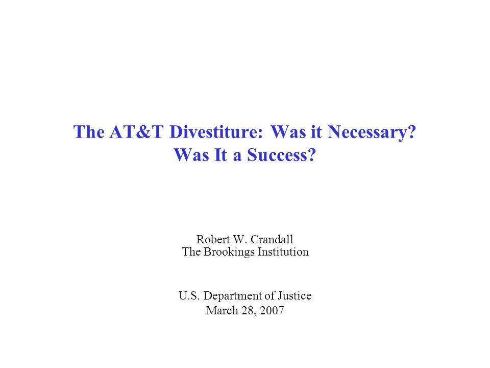 The AT&T Divestiture: Was it Necessary. Was It a Success.