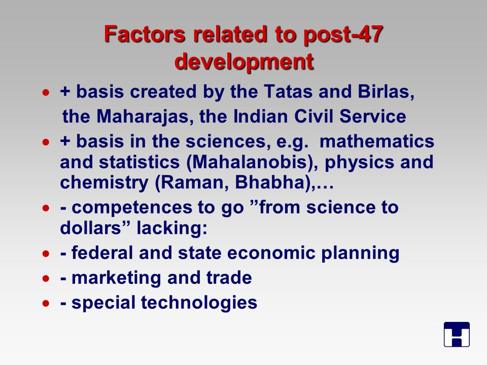 Factors related to post-47 development  + basis created by the Tatas and Birlas, the Maharajas, the Indian Civil Service  + basis in the sciences, e.g.