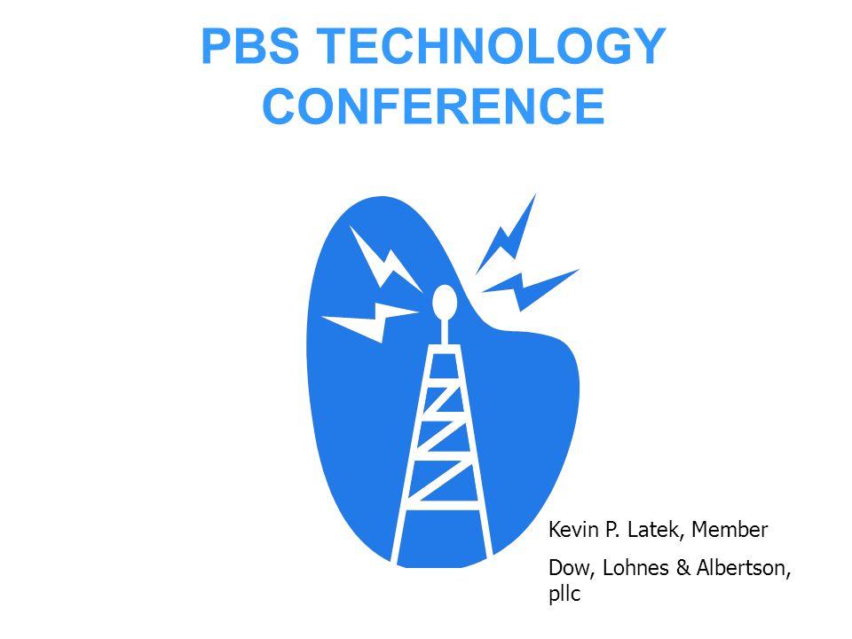 PBS TECHNOLOGY CONFERENCE Kevin P. Latek, Member Dow, Lohnes & Albertson, pllc