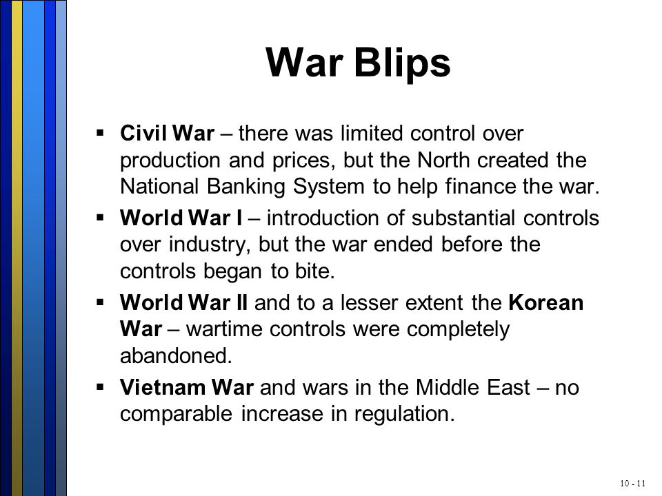 10 - 11 War Blips  Civil War – there was limited control over production and prices, but the North created the National Banking System to help financ