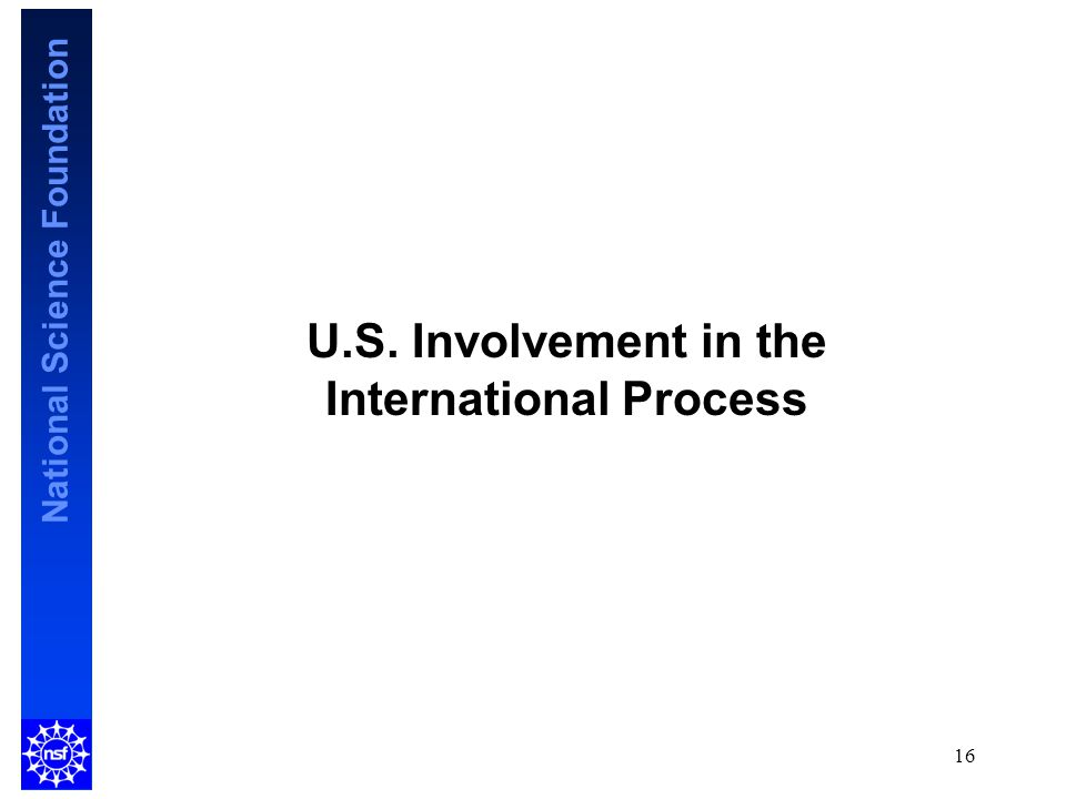 National Science Foundation U.S. Involvement in the International Process 16