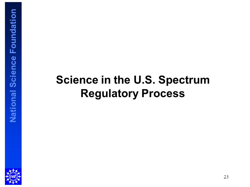 National Science Foundation Science in the U.S. Spectrum Regulatory Process 23