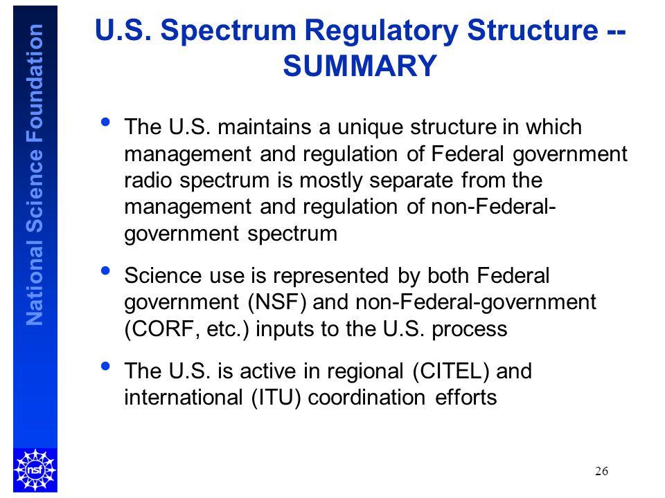 National Science Foundation 26 U.S. Spectrum Regulatory Structure -- SUMMARY The U.S.