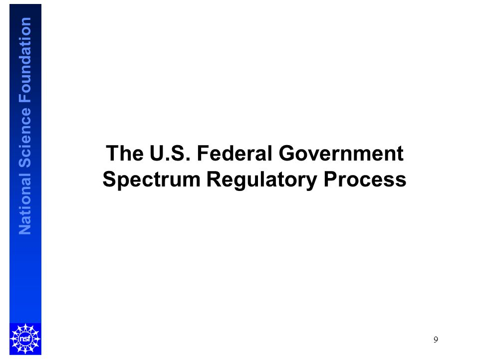 National Science Foundation The U.S. Federal Government Spectrum Regulatory Process 9