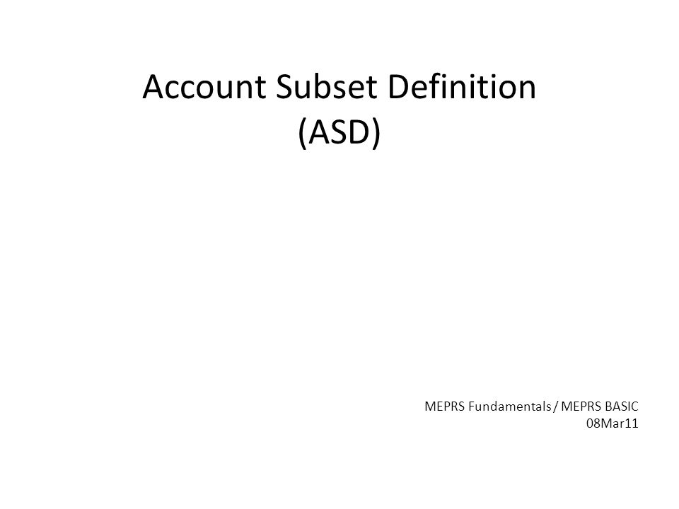 Account Subset Definition (ASD) MEPRS Fundamentals / MEPRS BASIC 08Mar11