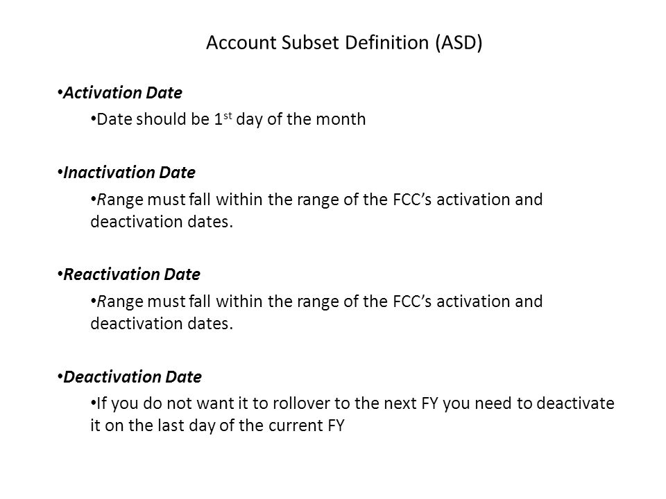 Activation Date Date should be 1 st day of the month Inactivation Date Range must fall within the range of the FCC's activation and deactivation dates.