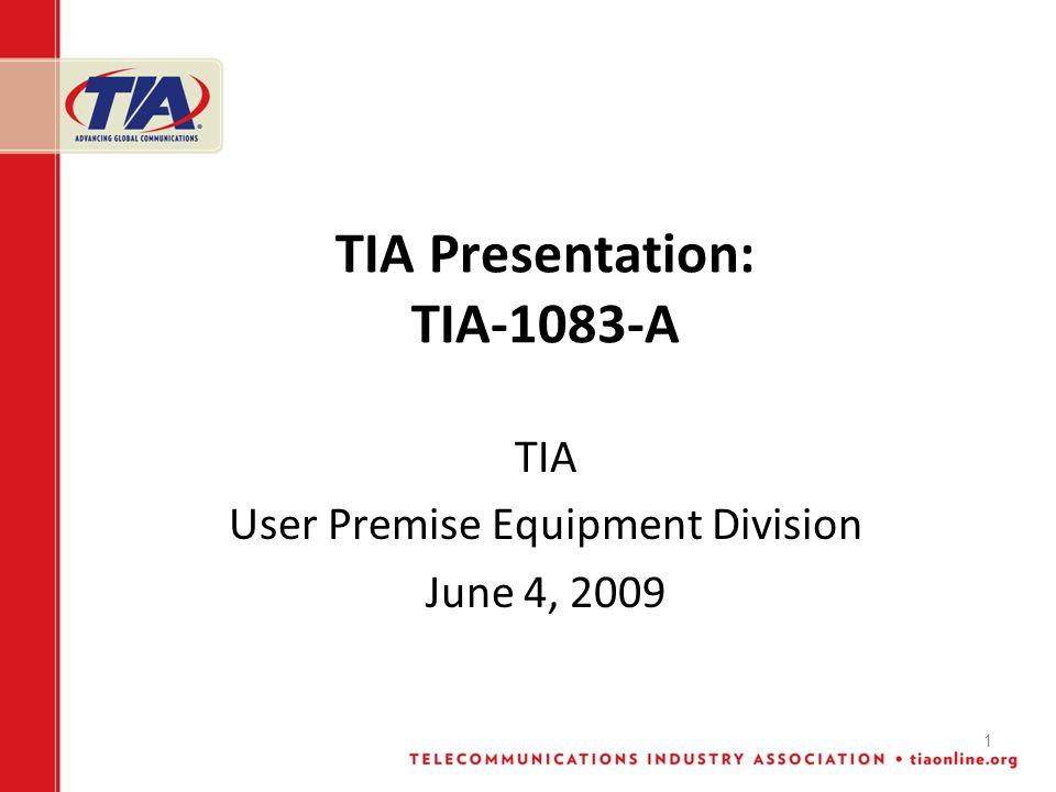 1 TIA Presentation: TIA-1083-A TIA User Premise Equipment Division June 4, 2009
