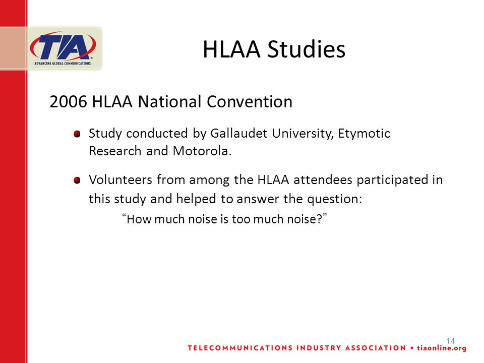 14 HLAA Studies 2006 HLAA National Convention Study conducted by Gallaudet University, Etymotic Research and Motorola.