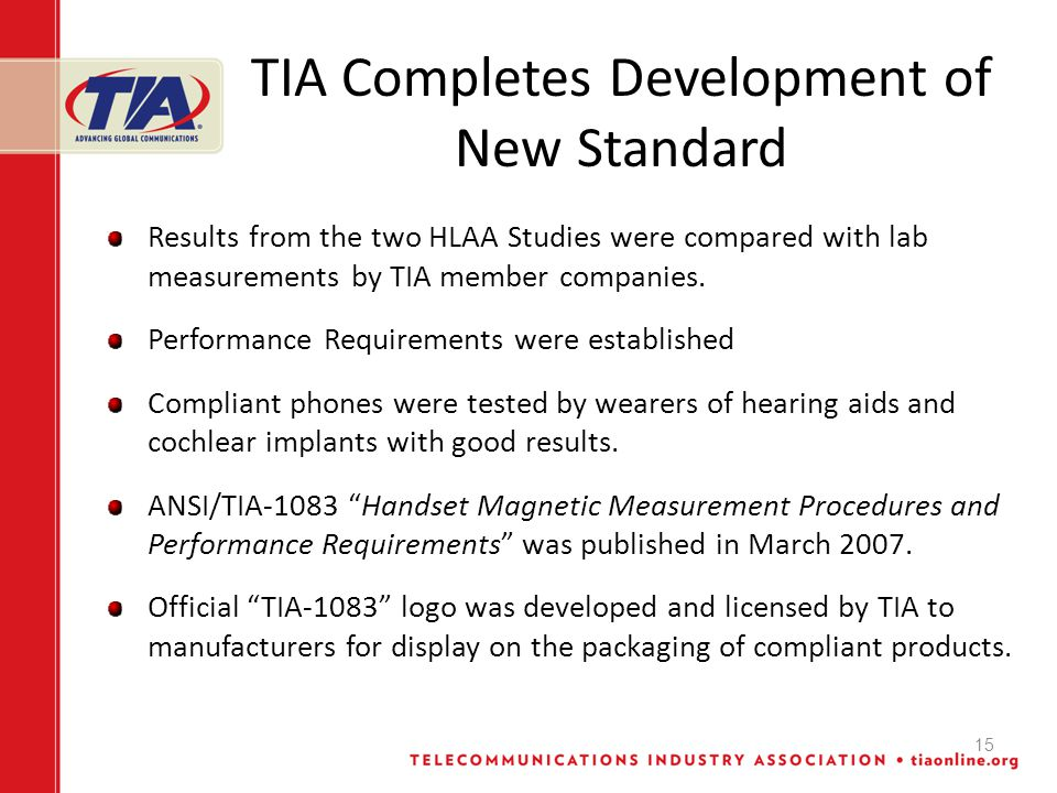 15 TIA Completes Development of New Standard Results from the two HLAA Studies were compared with lab measurements by TIA member companies.