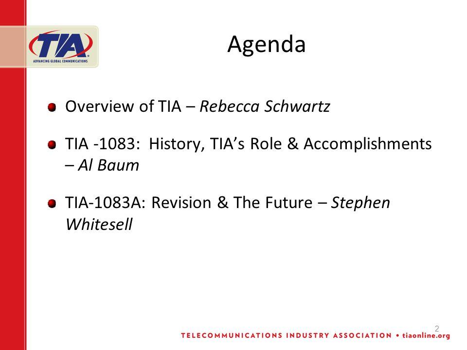 2 Agenda Overview of TIA – Rebecca Schwartz TIA -1083: History, TIA's Role & Accomplishments – Al Baum TIA-1083A: Revision & The Future – Stephen Whitesell