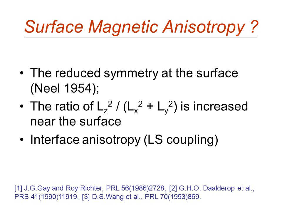 Surface Magnetic Anisotropy ? The reduced symmetry at the surface (Neel 1954); The ratio of L z 2 / (L x 2 + L y 2 ) is increased near the surface Int