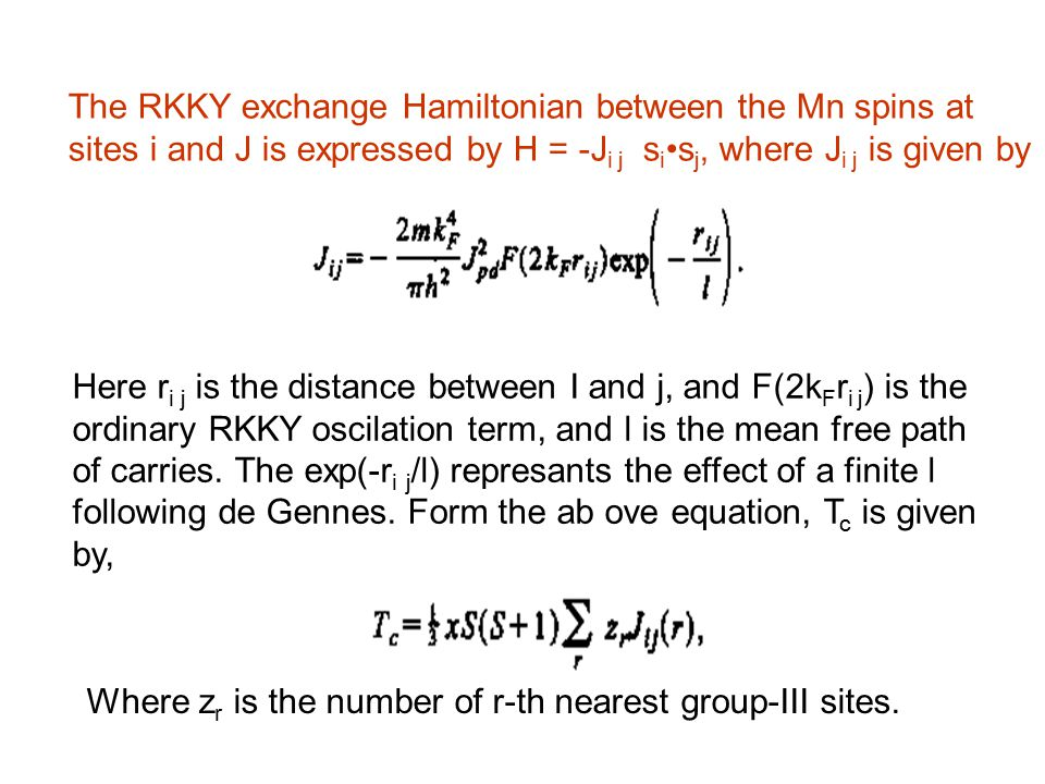 The RKKY exchange Hamiltonian between the Mn spins at sites i and J is expressed by H = -J i j s i s j, where J i j is given by Here r i j is the distance between I and j, and F(2k F r i j ) is the ordinary RKKY oscilation term, and l is the mean free path of carries.